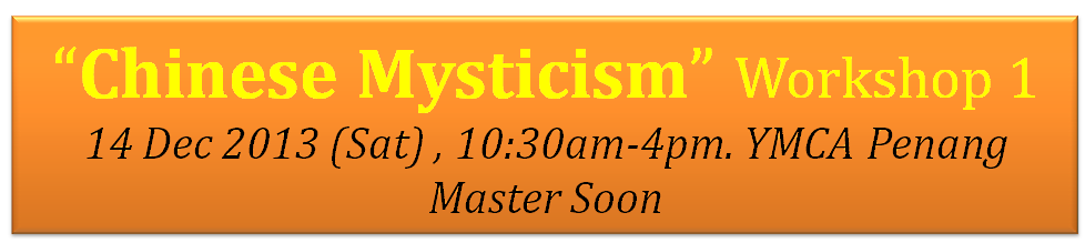 """ Chinese Mysticism "" Workshop 1 on 14 dec 2013 by Master Soon"